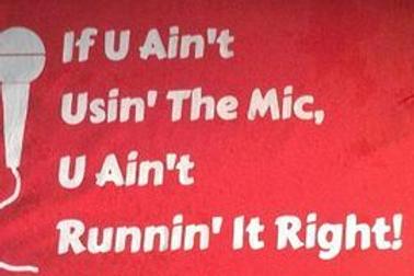 """""""If U Ain't Usin' The Mic, U Ain't Runnin' It Right! T-Shirt"""