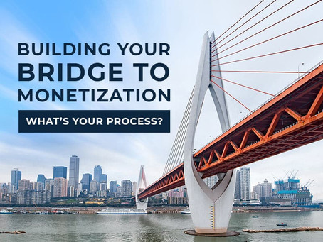 'Your Bridge To Monetization' - What's Your Process?