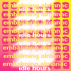 Embalming Almanac Idle Hours LP