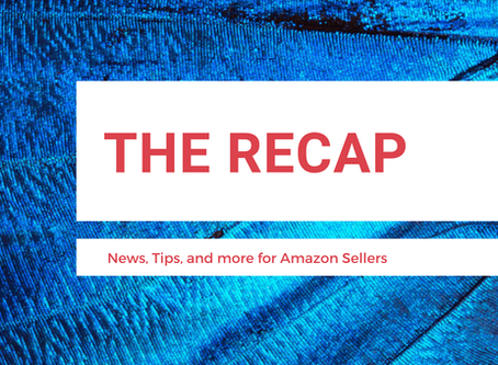 The Recap: News for Amazon Sellers | Edition 14