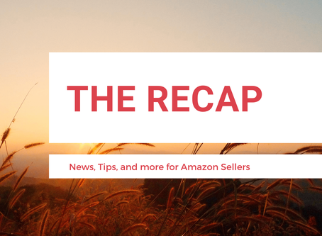 The Recap: News for Amazon Sellers | Edition 9