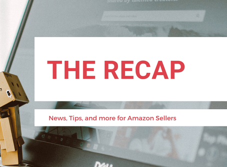 The Recap: News for Amazon Sellers | Edition 15