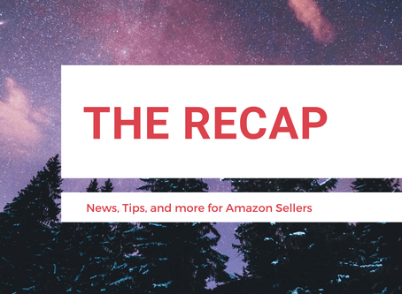 The Recap: News for Amazon Sellers | Edition 17