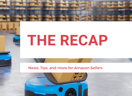 The Recap: News for Amazon Sellers | Edition 16