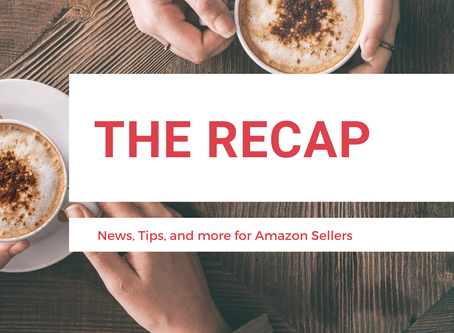 The Recap: News for Amazon Sellers | Edition 19