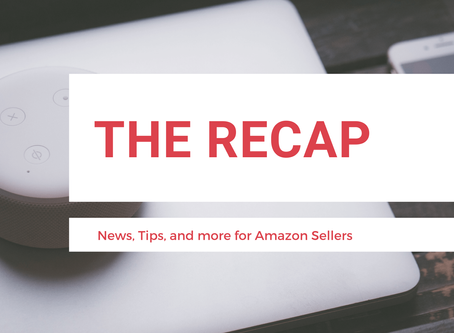 The Recap: News for Amazon Sellers | Edition 7