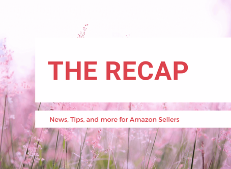 The Recap: News for Amazon Sellers | Edition 11