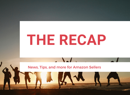 The Recap: News for Amazon Sellers | Edition 12