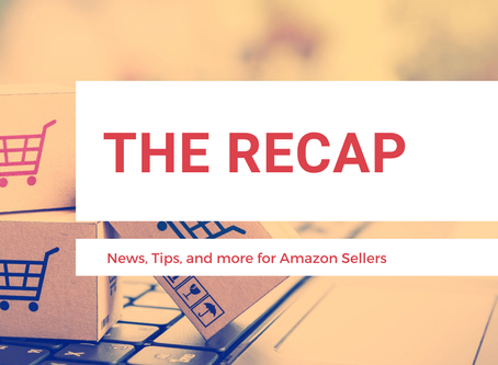 The Recap: News for Amazon Sellers | Edition 18