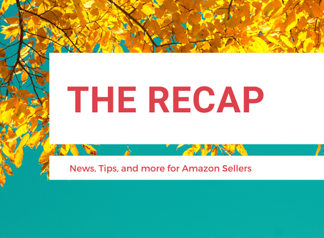 The Recap: News for Amazon Sellers | Edition 10