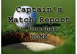 Captain's Match Report - HOME v Gresham