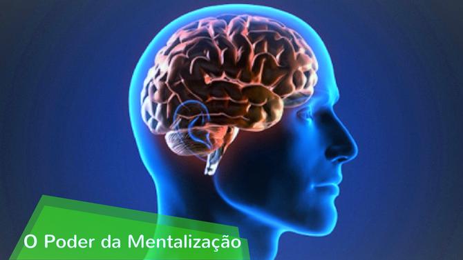 Como Melhorar A Sua Vida Com A Mentalização?