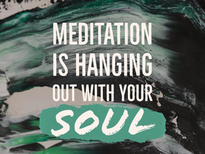 Meditation is hanging out with your soul.
