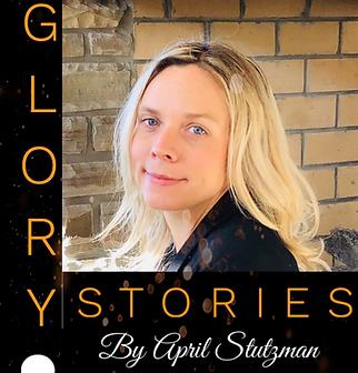 Glory stories by April Stutzman