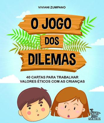 O jogo dos dilemas: 40 cartas para trabalhar valores éticos com as crianças