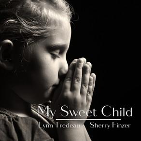 My Sweet Child - Lynn Tredeau & Sherry Finzer
