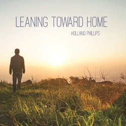 Leaning Toward Home - Holland PhillipsCO