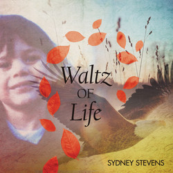 Sydney Stevens - Waltz of Life