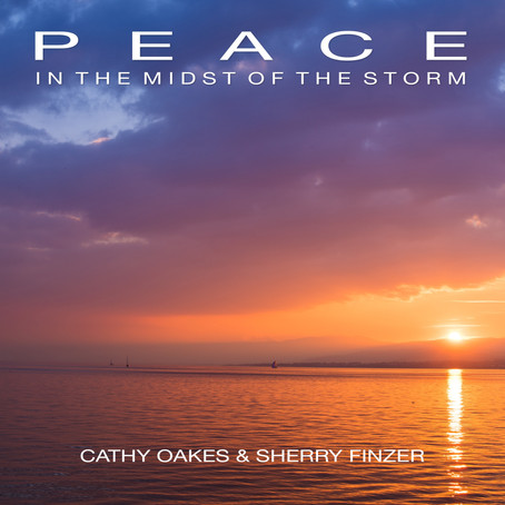 Peace in the Midst of the Storm - Cathy Oakes & Sherry Finzer