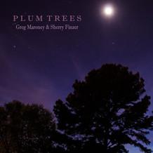 Plum Trees- Greg Maroney & Sherry Finzer
