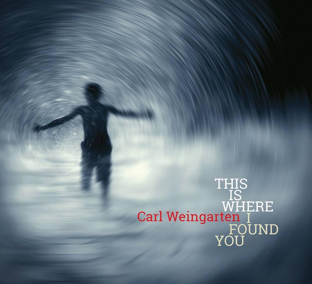 Carl Weingarten - This Is Where I Found