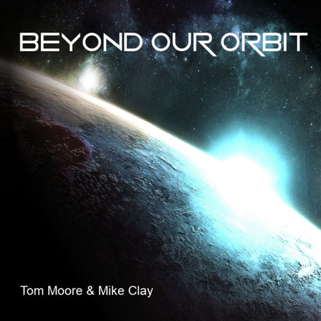 Beyond Our Orbit - Tom Moore & Mike Clay