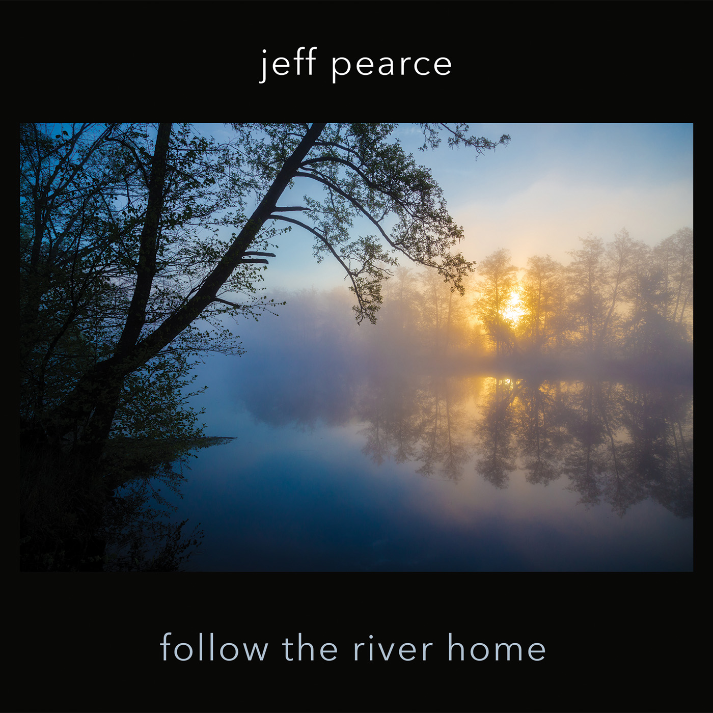 Jeff Pearce - Follow the River Home
