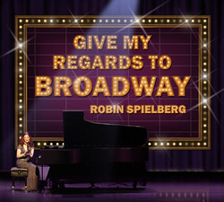 Robin Spielberg - Give My Regards to Broadway