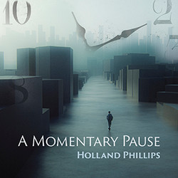 Holland Phillips - A Momentary Pause