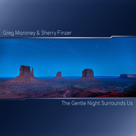 The Gentle Night Surrounds Us - Greg Maroney & Sherry Finzer