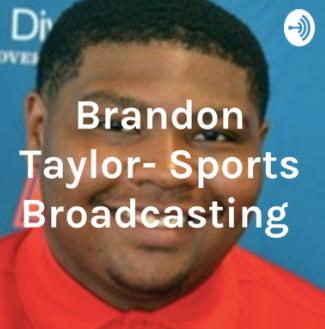 Brandon Taylor: Episode 2- Sports Broadcasting
