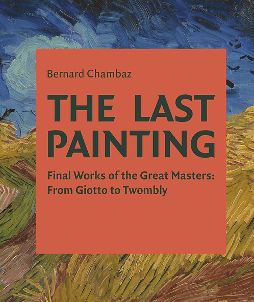 The Last Painting: Final Works of the Great Masters Book