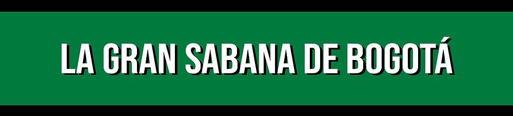 La Gran Sabana de Bogotá