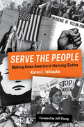Serve the People- Making Asian America in the Long Sixties.jpeg