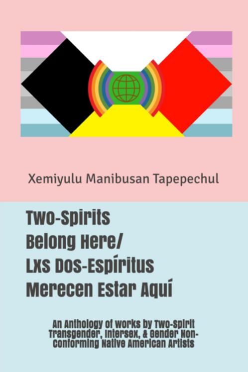 Two-Spirits Belong Here/ Lxs Dos-Espíritus Merecen Estar Aquí