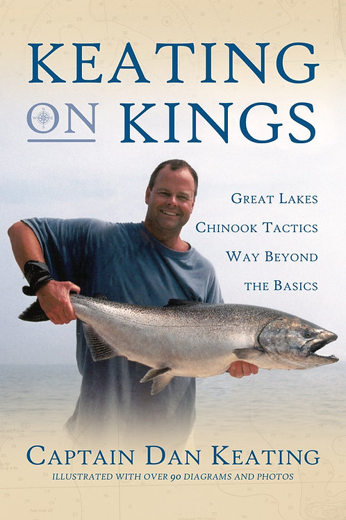 Keating on Kings, Great Lakes Chinook Tactics Way Beyond the Basics