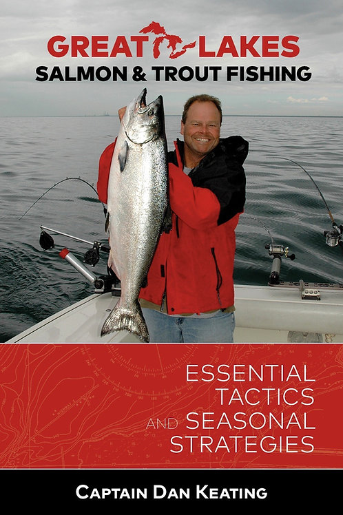 Great Lakes Salmon & Trout Fishing, Essential Tactics& Seasonal Strategies