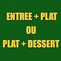 ENTRÉE - PLAT ou PLAT - DESSERT