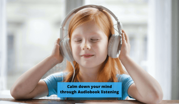 relax your mind through listening to audiobooks (benefit)
