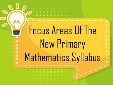 Focus Areas Of The New Primary Mathematics Syllabus