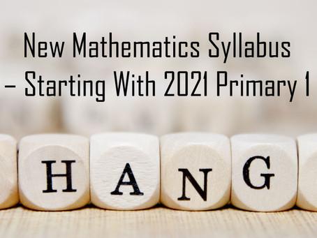 New Mathematics Syllabus – Starting With 2021 Primary 1