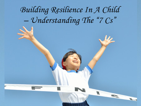 """Building Resilience In A Child – Understanding The """"7 Cs"""""""