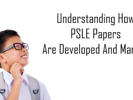 Understanding How PSLE Papers Are Developed And Marked