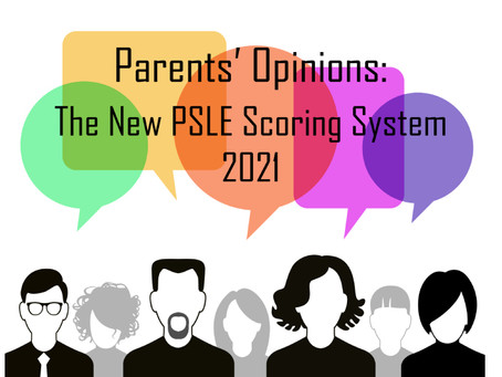 Parents' Opinions: The New PSLE Scoring System 2021