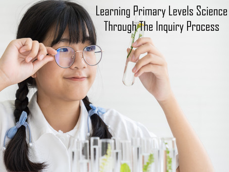 Learning Primary Levels Science Through The Inquiry Process