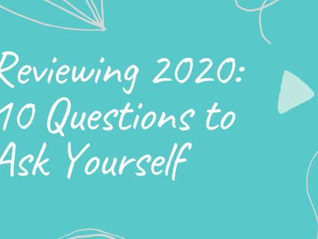 Reviewing 2020: 10 Questions to Ask Yourself