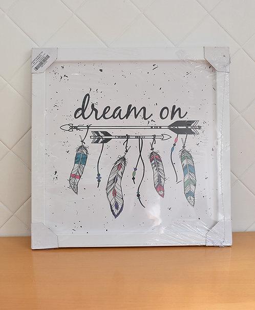 Quadro Decorativo Dream on