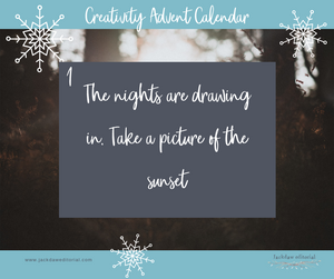 Day one of the Creativity Advent Calendar: The nights are drawing in. Take a picture of the sunset