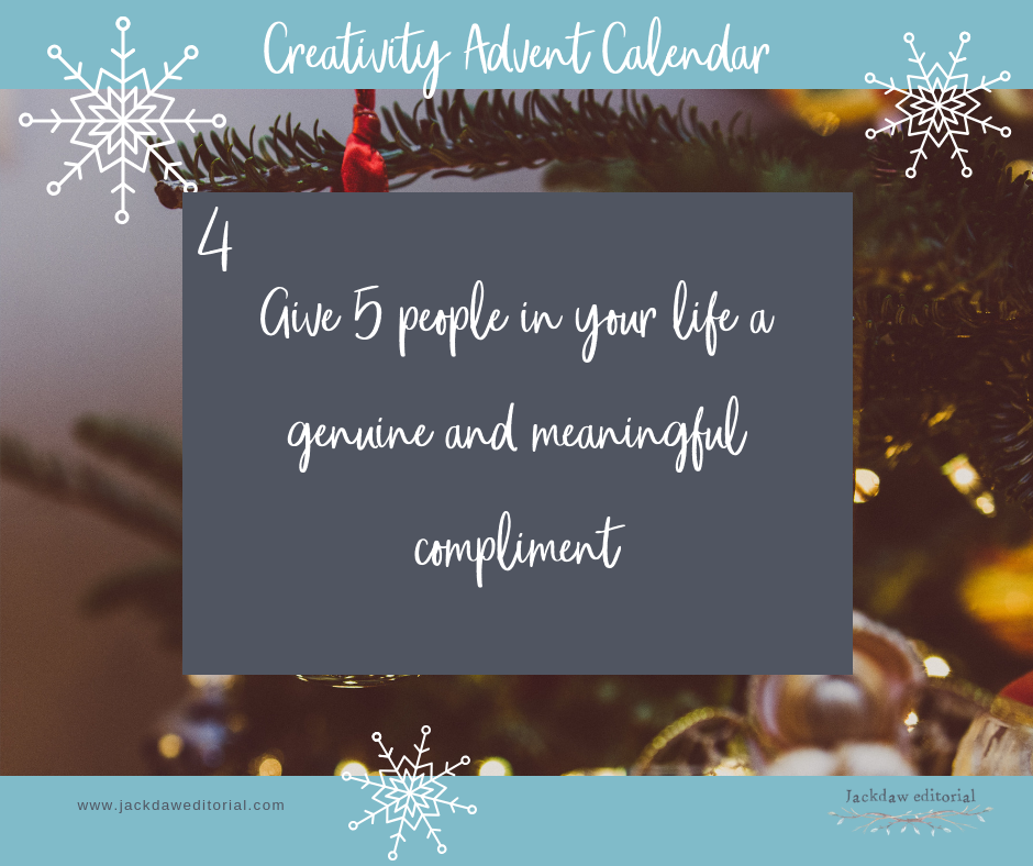 Day 4 of the Creativity Advent Calendar: Give 5 people in your life a genuine and meaningful compliment