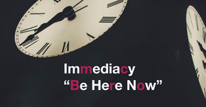 "Immediacy - ""Be Here Now"""